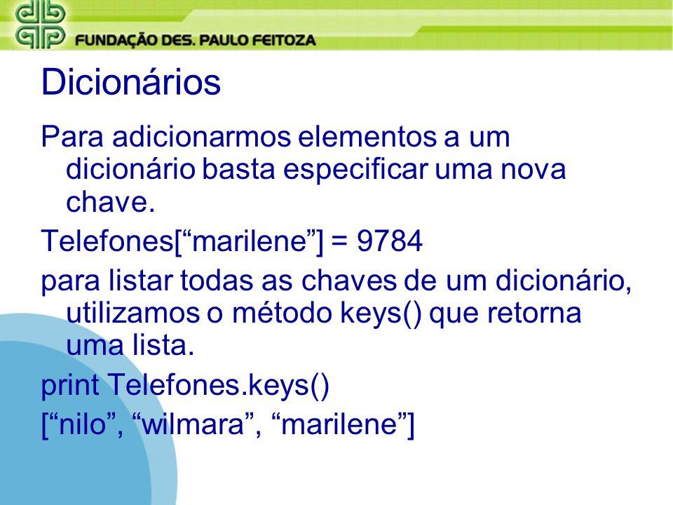 Dicionários Para adicionarmos elementos a um dicionário basta especificar uma nova chave. Telefones[ marilene ] = 9784.